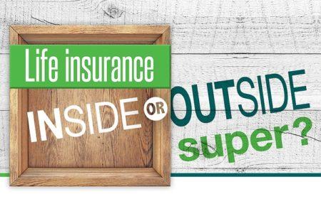 Life insurance: inside or outside of super?